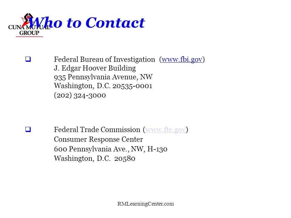Who to Contact Federal Bureau of Investigation (www.fbi.gov) J. Edgar Hoover Building 935 Pennsylvania Avenue, NW Washington, D.C. 20535-0001.