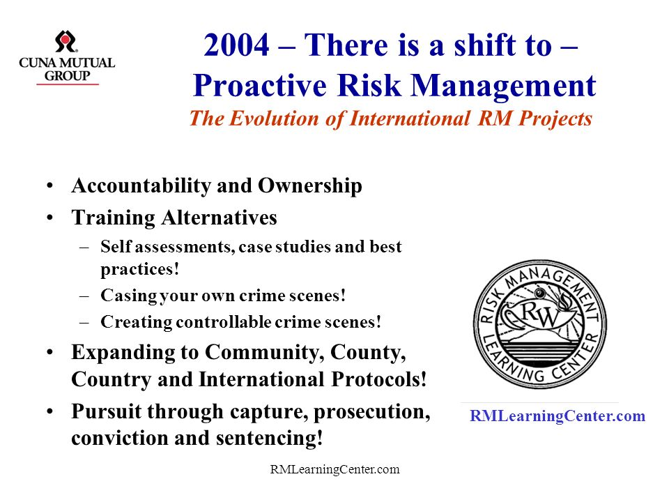 2004 – There is a shift to – Proactive Risk Management The Evolution of International RM Projects