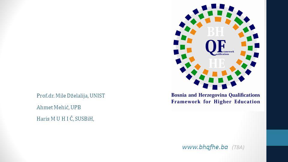 www.bhqfhe.ba (TBA) Prof.dr. Mile Dželalija, UNIST Ahmet Mehić, UPB