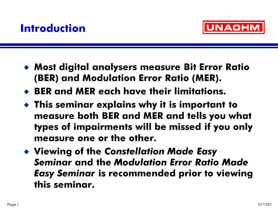 Introduction Most digital analysers measure Bit Error Ratio (BER) and Modulation Error Ratio (MER).