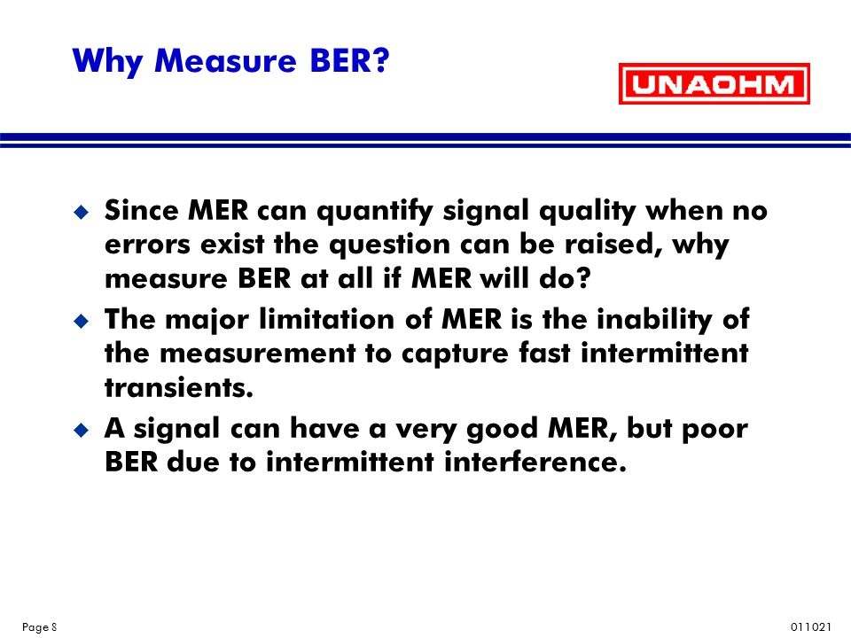 Why Measure BER Since MER can quantify signal quality when no errors exist the question can be raised, why measure BER at all if MER will do