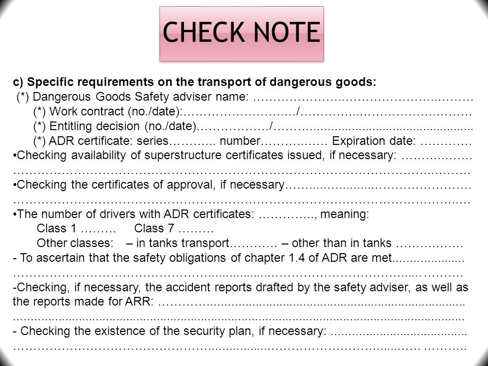 CHECK NOTE c) Specific requirements on the transport of dangerous goods: (*) Dangerous Goods Safety adviser name: …………………..…………………..………