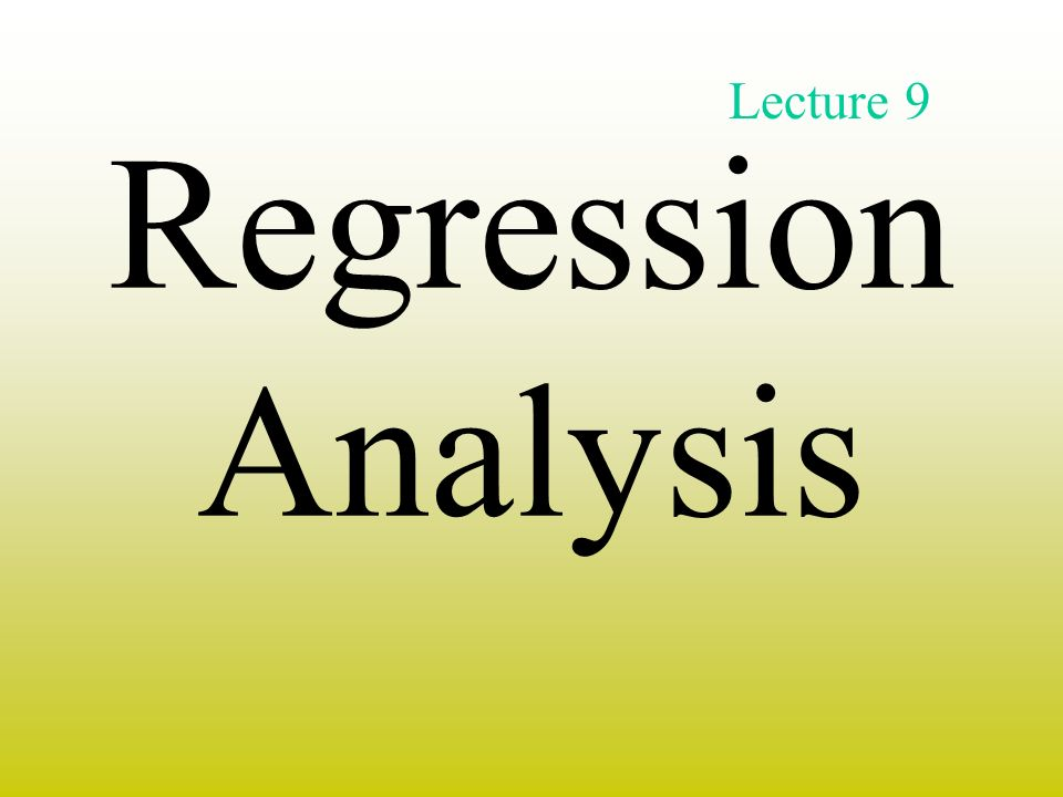 Lecture 9 Regression Analysis
