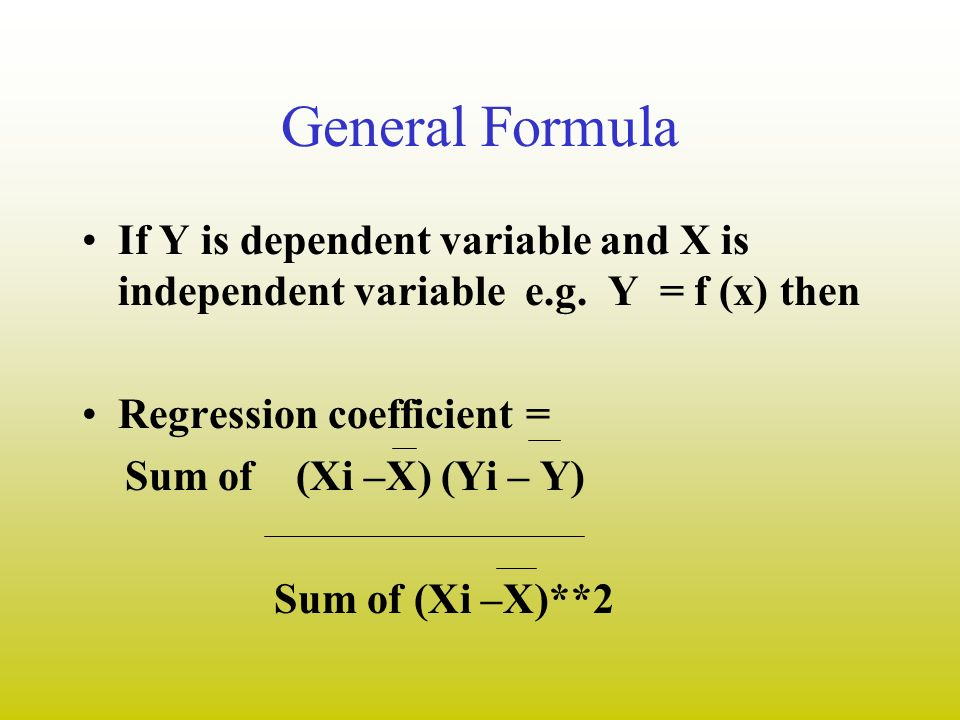 General Formula If Y is dependent variable and X is independent variable e.g. Y = f (x) then. Regression coefficient =