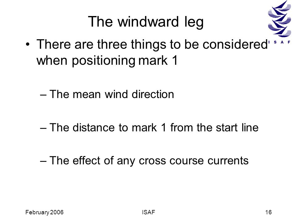 The windward legThere are three things to be considered when positioning mark 1. The mean wind direction.