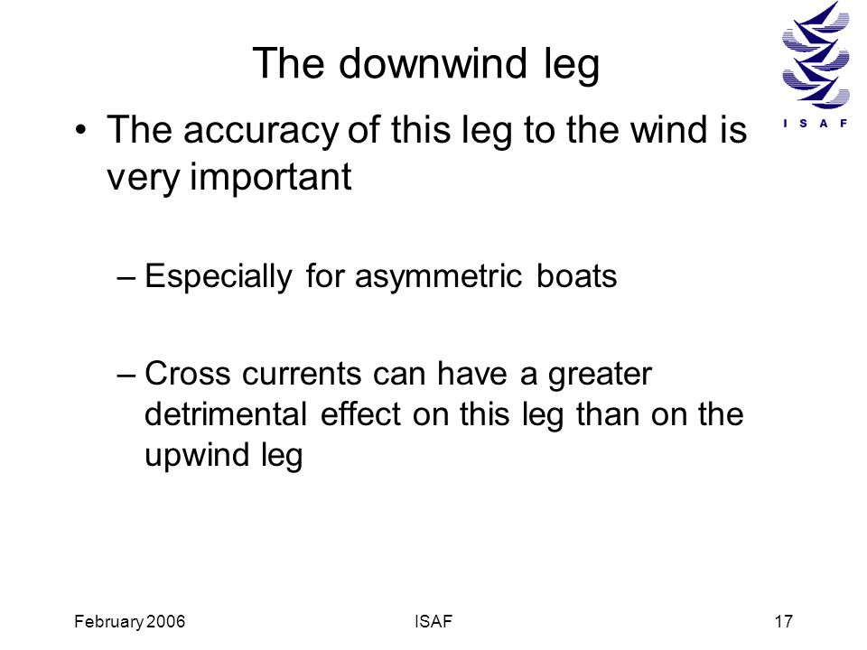 The downwind leg The accuracy of this leg to the wind is very important. Especially for asymmetric boats.