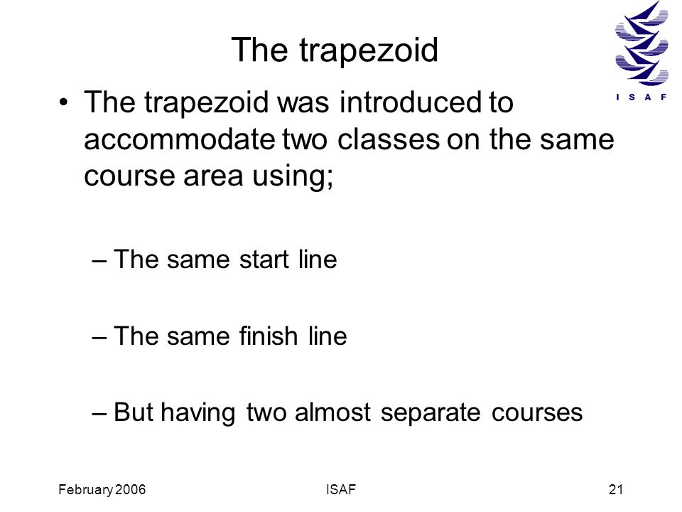 The trapezoid The trapezoid was introduced to accommodate two classes on the same course area using;