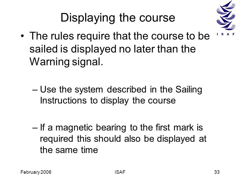 Displaying the course The rules require that the course to be sailed is displayed no later than the Warning signal.