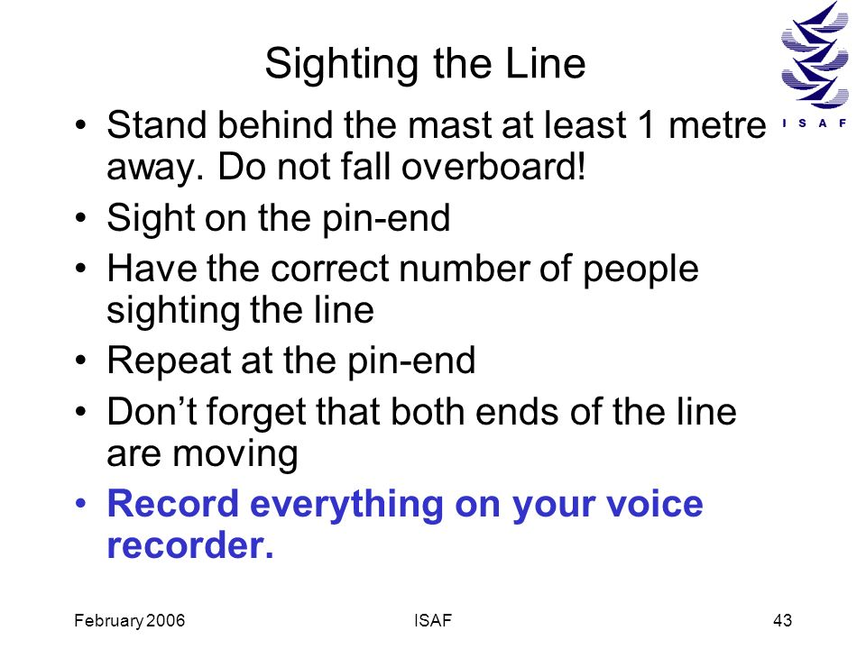 Sighting the Line Stand behind the mast at least 1 metre away. Do not fall overboard! Sight on the pin-end.