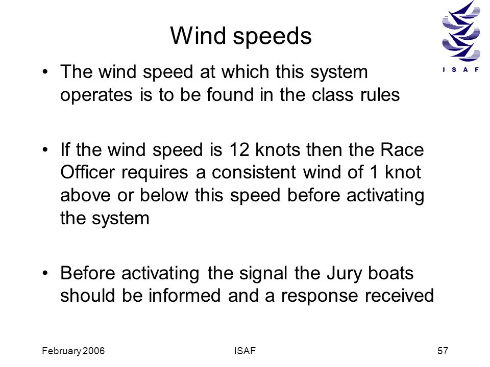 Wind speeds The wind speed at which this system operates is to be found in the class rules.
