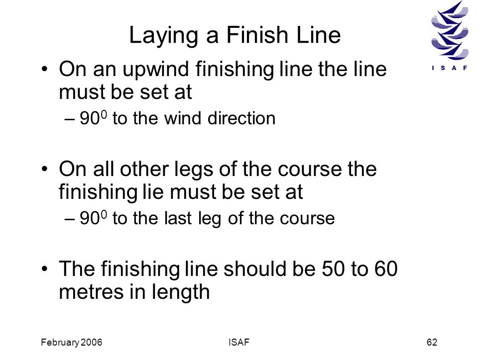 Laying a Finish LineOn an upwind finishing line the line must be set at. 900 to the wind direction.
