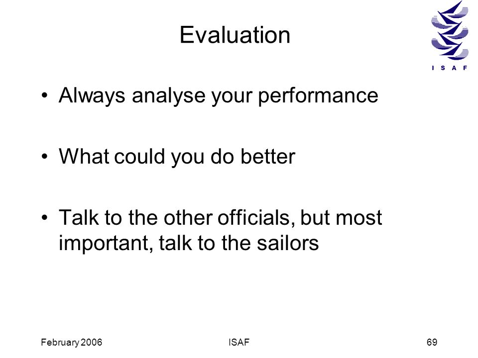 Evaluation Always analyse your performance What could you do better