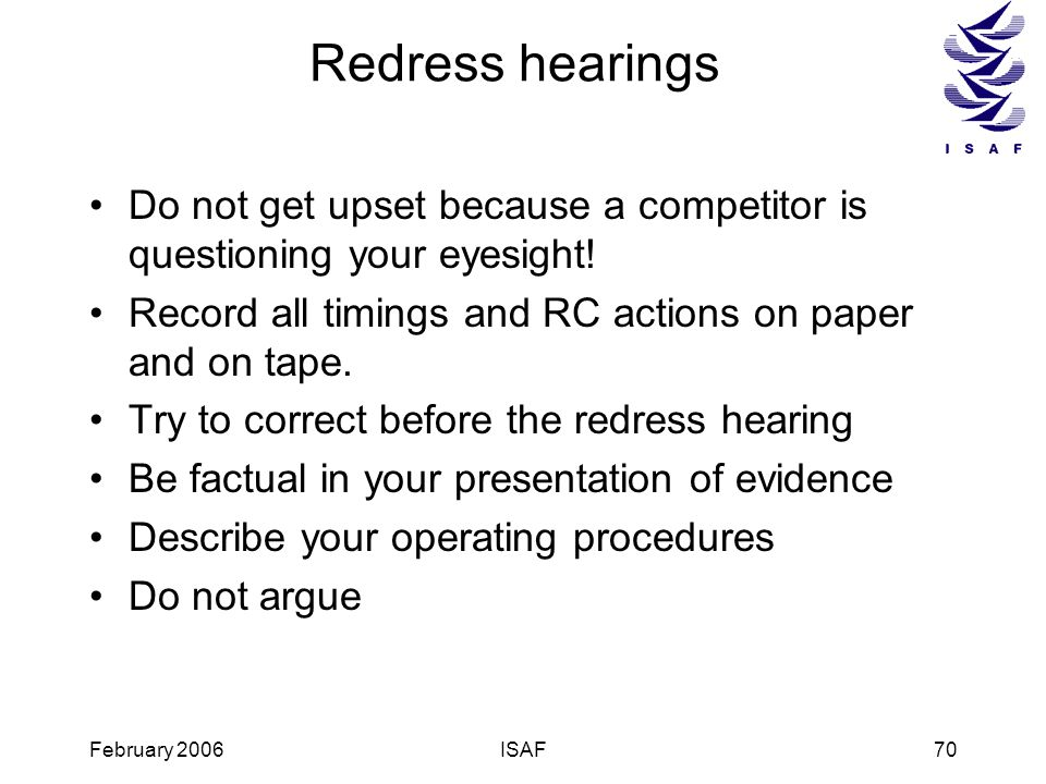 Redress hearings Do not get upset because a competitor is questioning your eyesight! Record all timings and RC actions on paper and on tape.