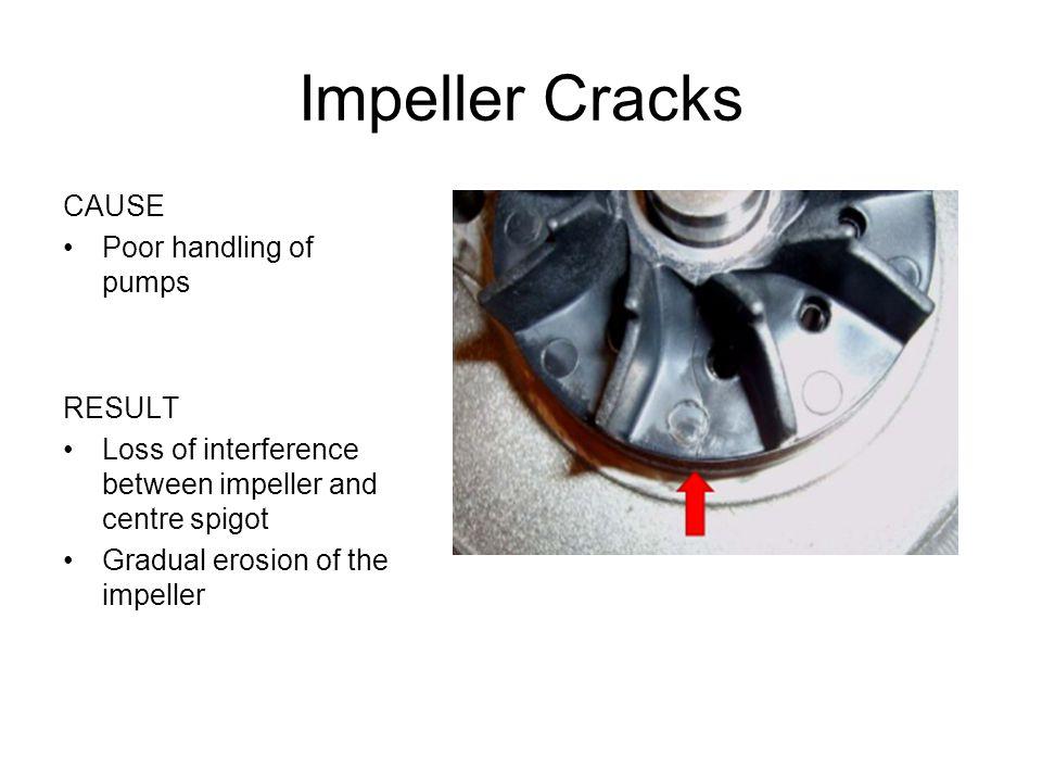 Impeller Cracks CAUSE Poor handling of pumps RESULT