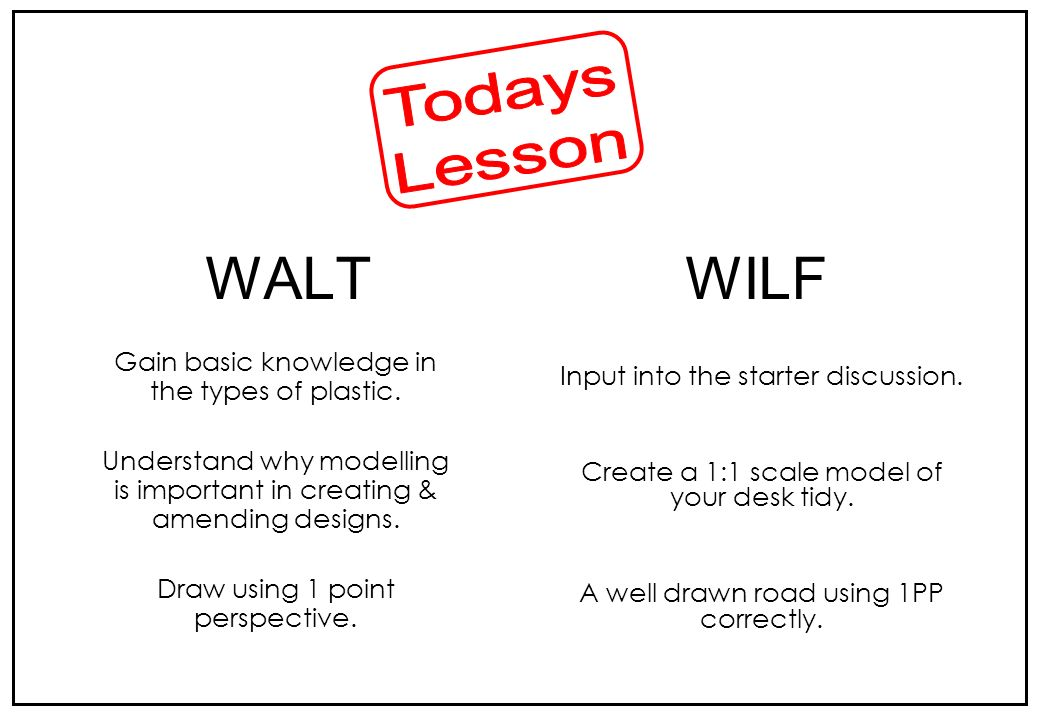Todays Lesson WALT WILF Gain basic knowledge in the types of plastic.