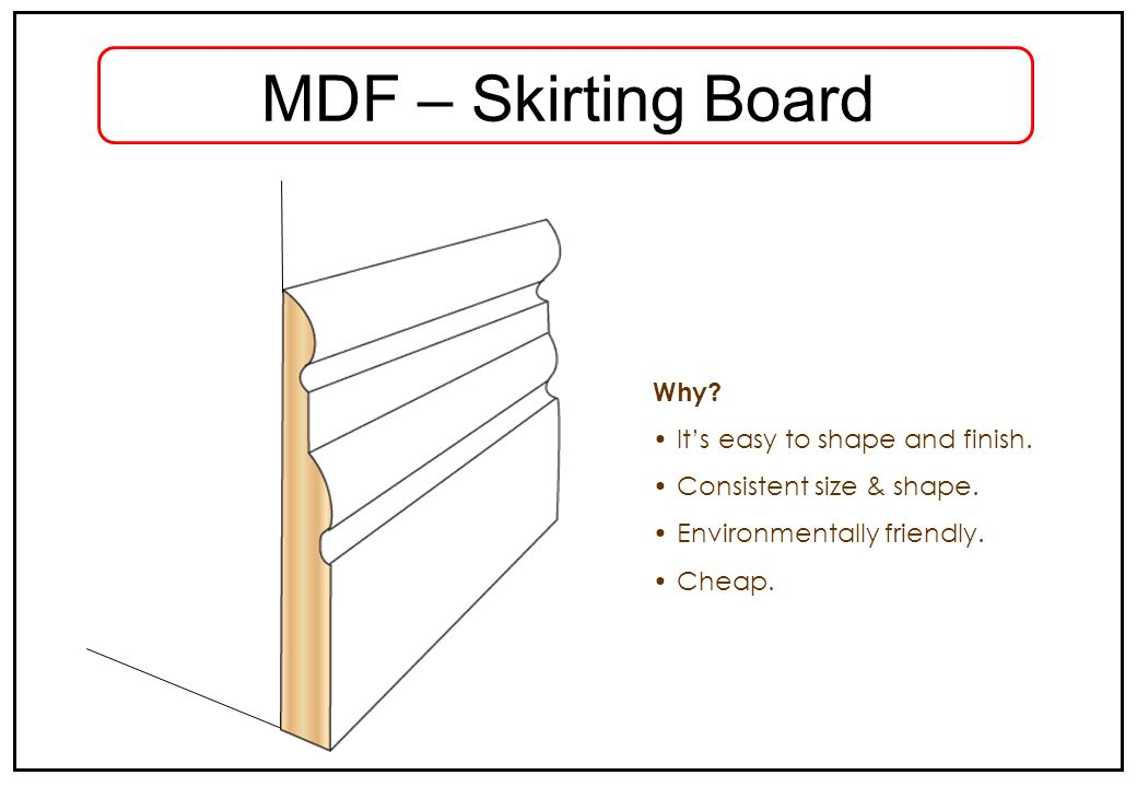 MDF – Skirting Board Why It's easy to shape and finish.