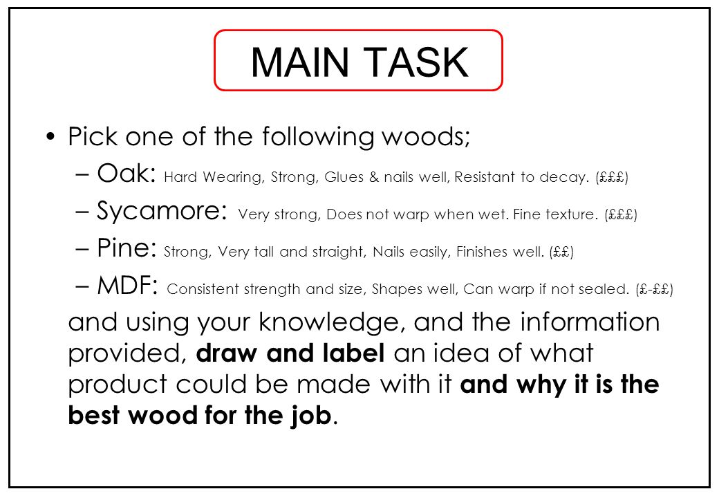 MAIN TASK Pick one of the following woods;