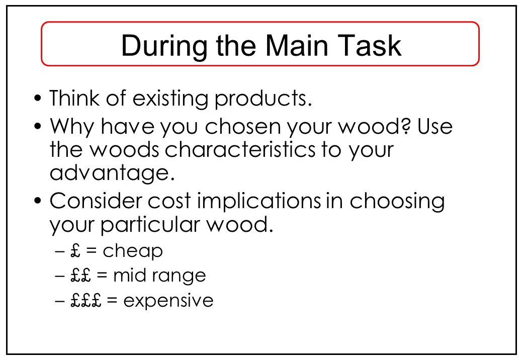 During the Main Task Think of existing products.