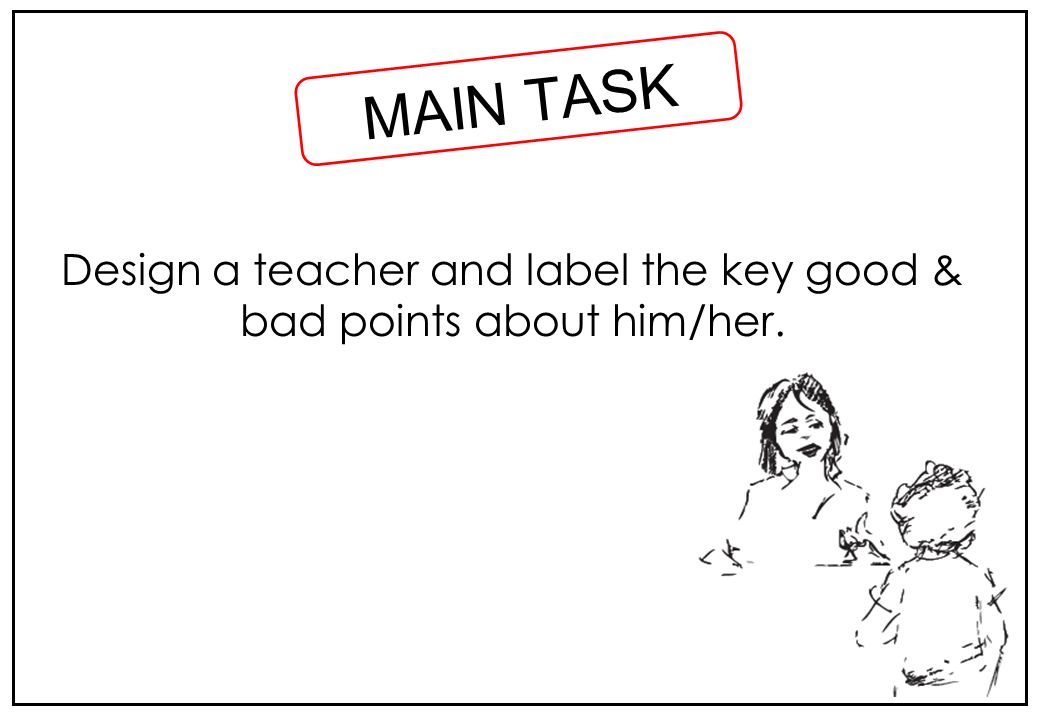 Design a teacher and label the key good & bad points about him/her.