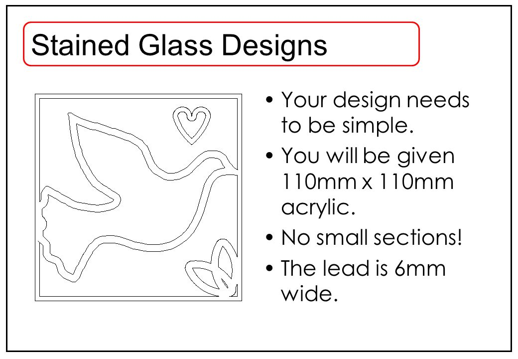 Stained Glass Designs Your design needs to be simple.