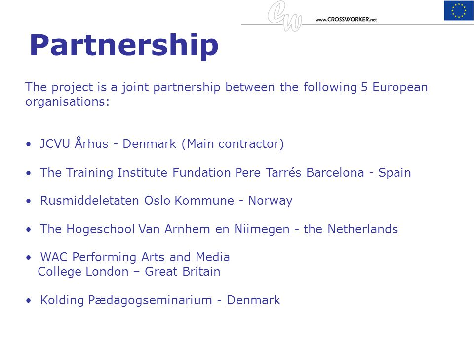 Partnership The project is a joint partnership between the following 5 European organisations: JCVU Århus - Denmark (Main contractor)