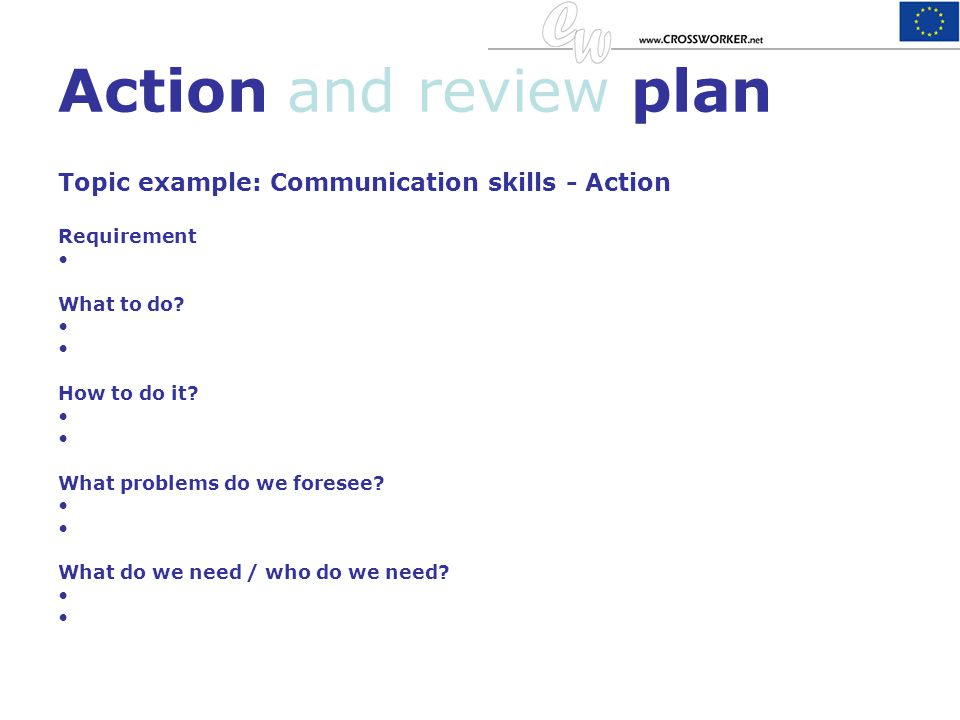 Action and review plan Topic example: Communication skills - Action
