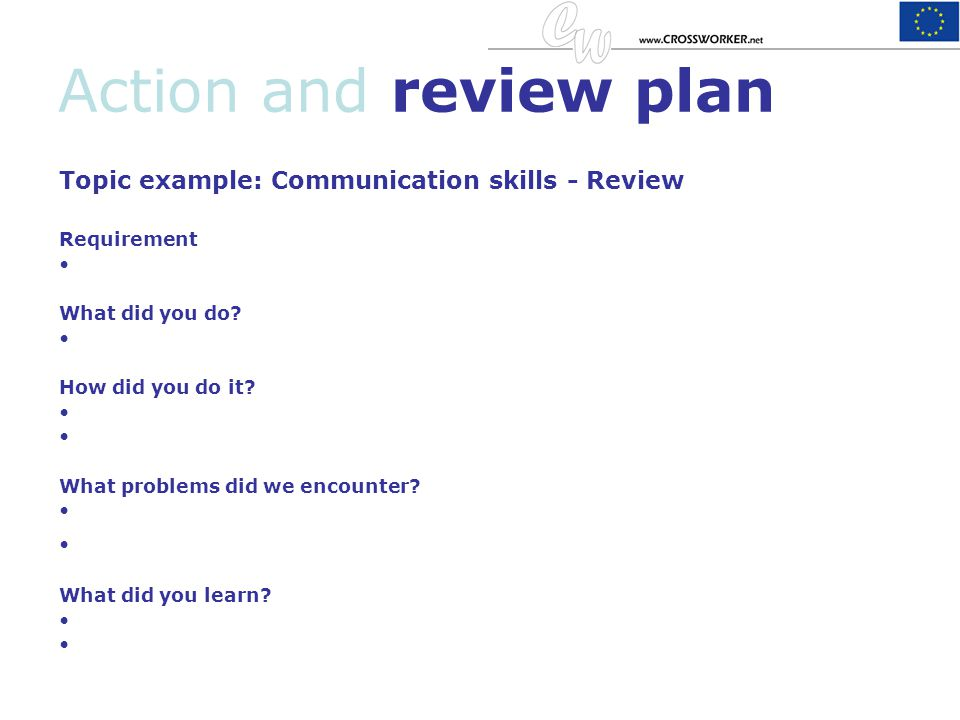 Action and review plan Topic example: Communication skills - Review