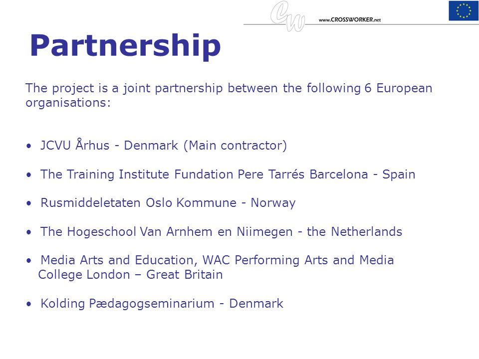 Partnership The project is a joint partnership between the following 6 European organisations: JCVU Århus - Denmark (Main contractor)