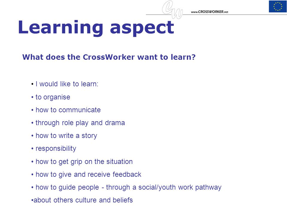 Learning aspect What does the CrossWorker want to learn