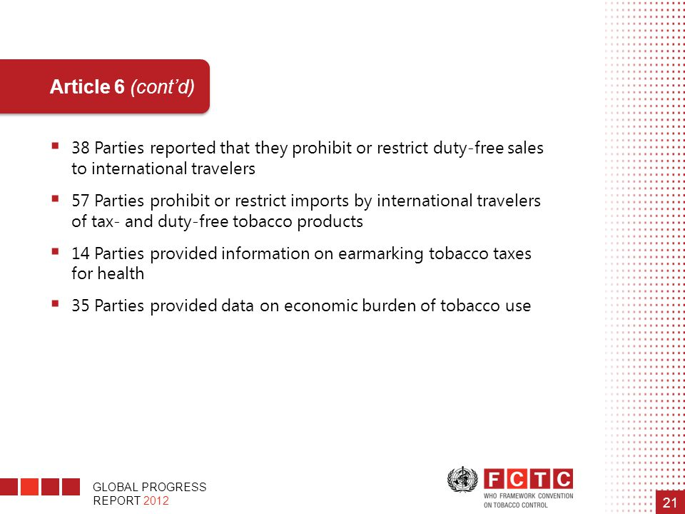 Article 6 (cont'd) 38 Parties reported that they prohibit or restrict duty-free sales to international travelers.