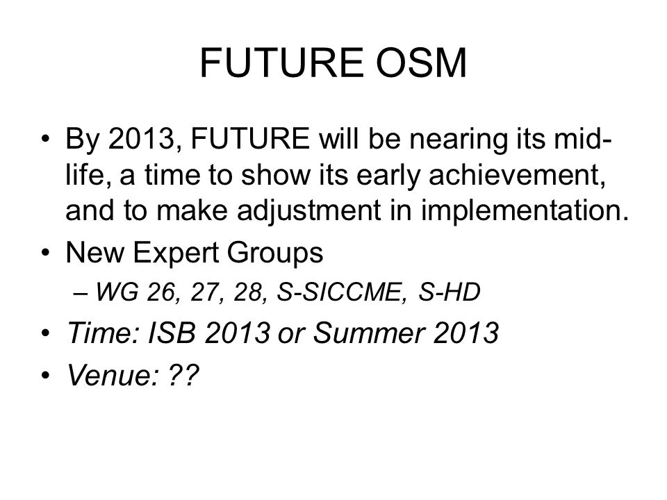 FUTURE OSM By 2013, FUTURE will be nearing its mid-life, a time to show its early achievement, and to make adjustment in implementation.