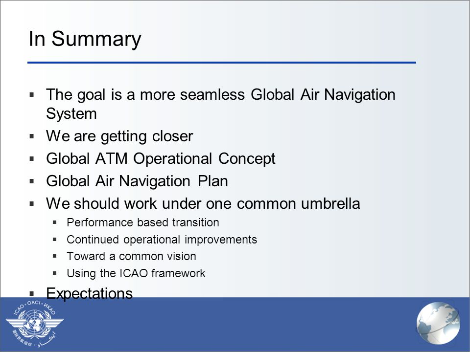 In Summary The goal is a more seamless Global Air Navigation System