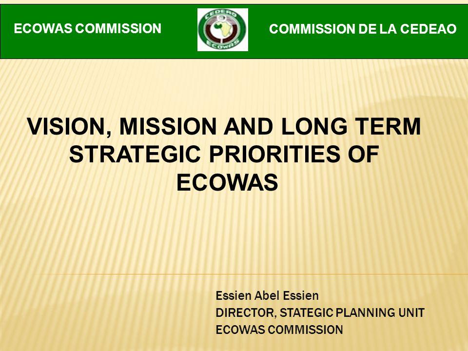 Essien Abel Essien DIRECTOR, STATEGIC PLANNING UNIT ECOWAS COMMISSION