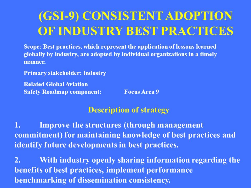 (GSI-9) CONSISTENT ADOPTION OF INDUSTRY BEST PRACTICES
