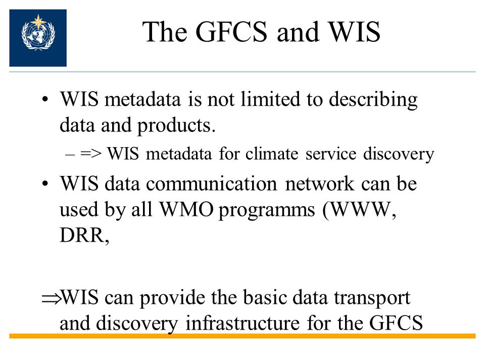 The GFCS and WIS WIS metadata is not limited to describing data and products. => WIS metadata for climate service discovery.