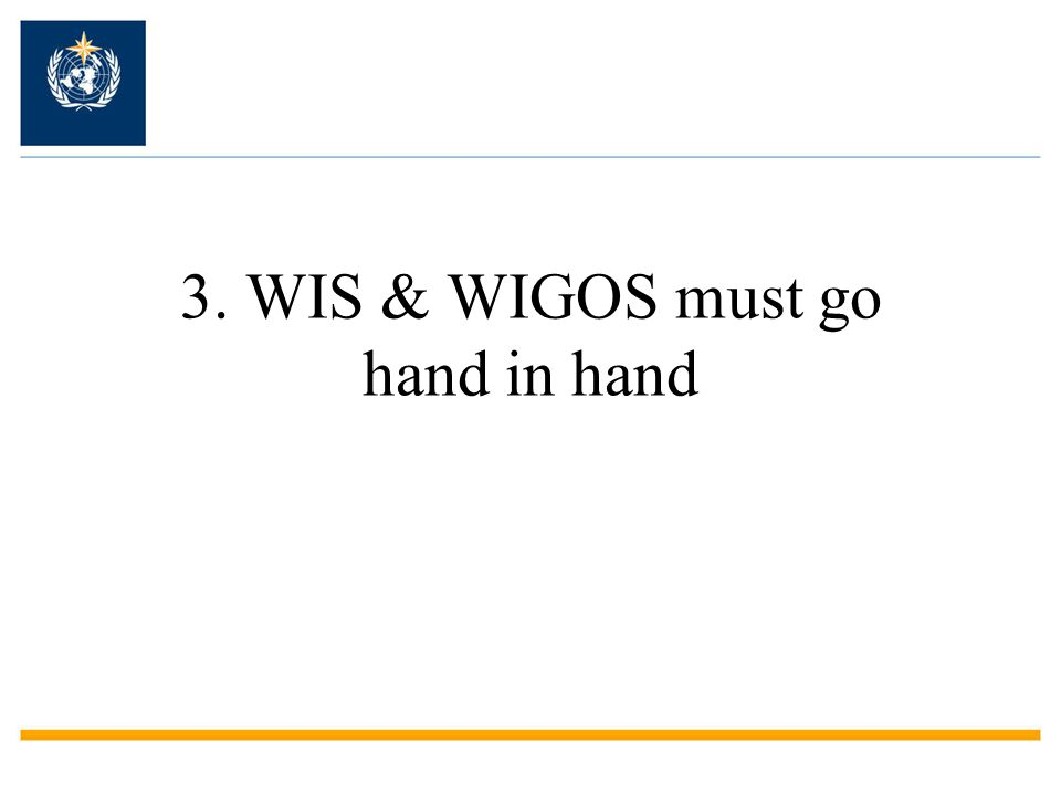 3. WIS & WIGOS must go hand in hand