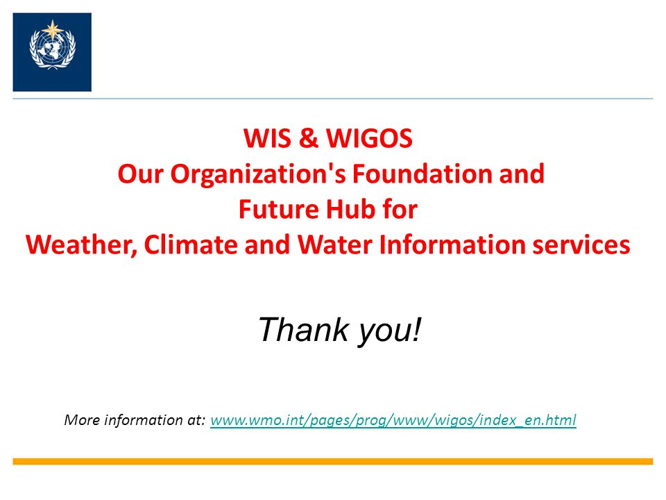 Thank you! WIS & WIGOS Our Organization s Foundation and