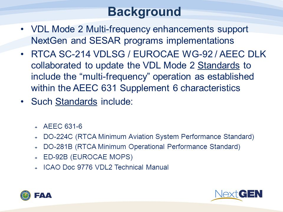 Background VDL Mode 2 Multi-frequency enhancements support NextGen and SESAR programs implementations.