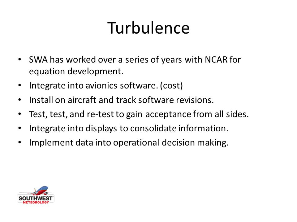 Turbulence SWA has worked over a series of years with NCAR for equation development. Integrate into avionics software. (cost)