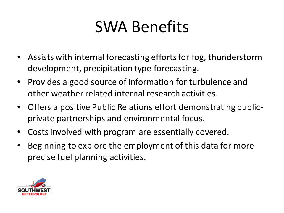 SWA Benefits Assists with internal forecasting efforts for fog, thunderstorm development, precipitation type forecasting.