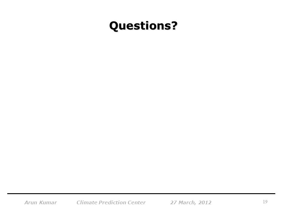 Questions Arun Kumar Climate Prediction Center 27 March, 2012