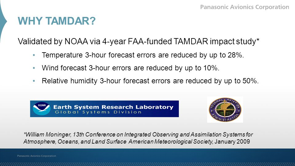 WHY TAMDAR Validated by NOAA via 4-year FAA-funded TAMDAR impact study* Temperature 3-hour forecast errors are reduced by up to 28%.
