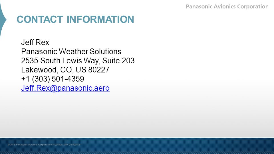 CONTACT INFORMATION Jeff Rex. Panasonic Weather Solutions. 2535 South Lewis Way, Suite 203. Lakewood, CO, US 80227.