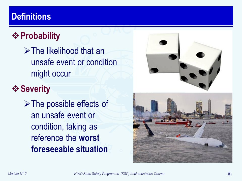 Definitions Probability. The likelihood that an unsafe event or condition might occur. Severity.