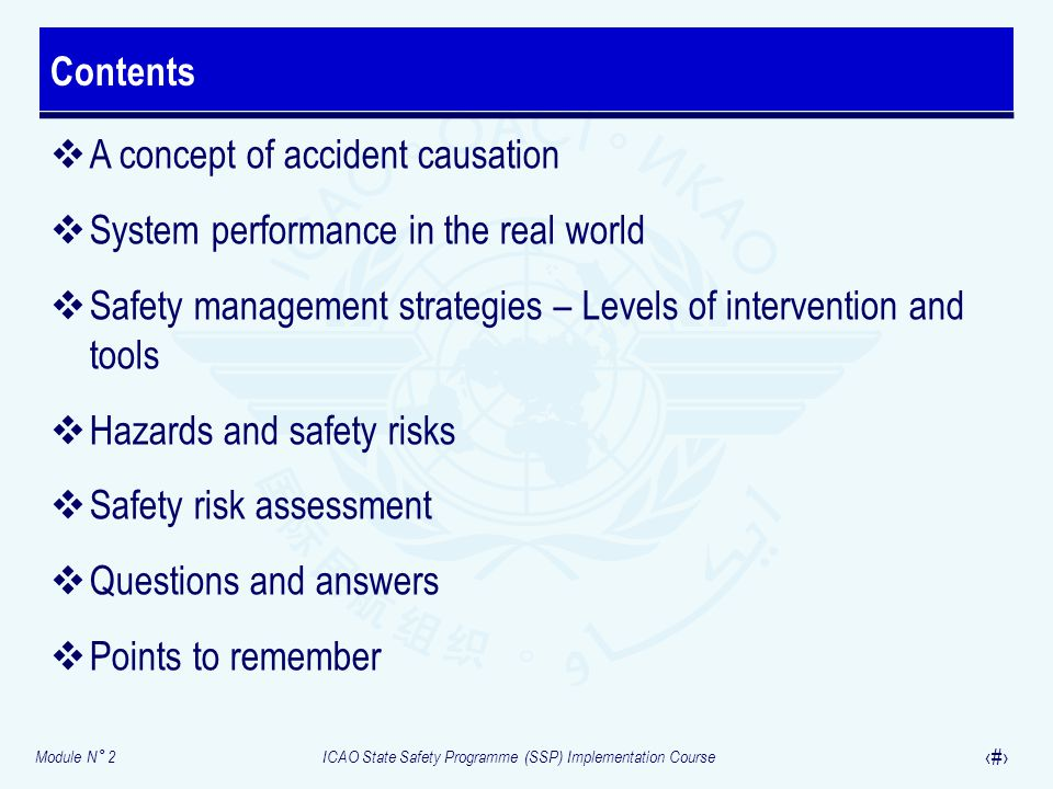 Contents A concept of accident causation. System performance in the real world. Safety management strategies – Levels of intervention and tools.