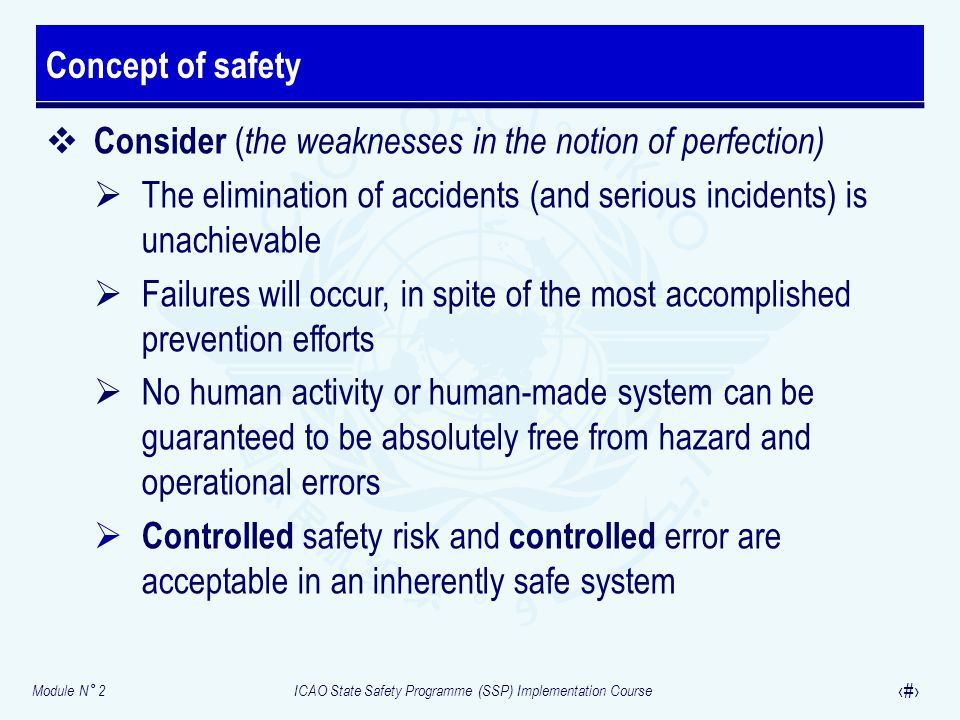 Concept of safety Consider (the weaknesses in the notion of perfection) The elimination of accidents (and serious incidents) is unachievable.