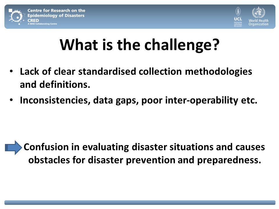 What is the challenge Lack of clear standardised collection methodologies and definitions. Inconsistencies, data gaps, poor inter-operability etc.