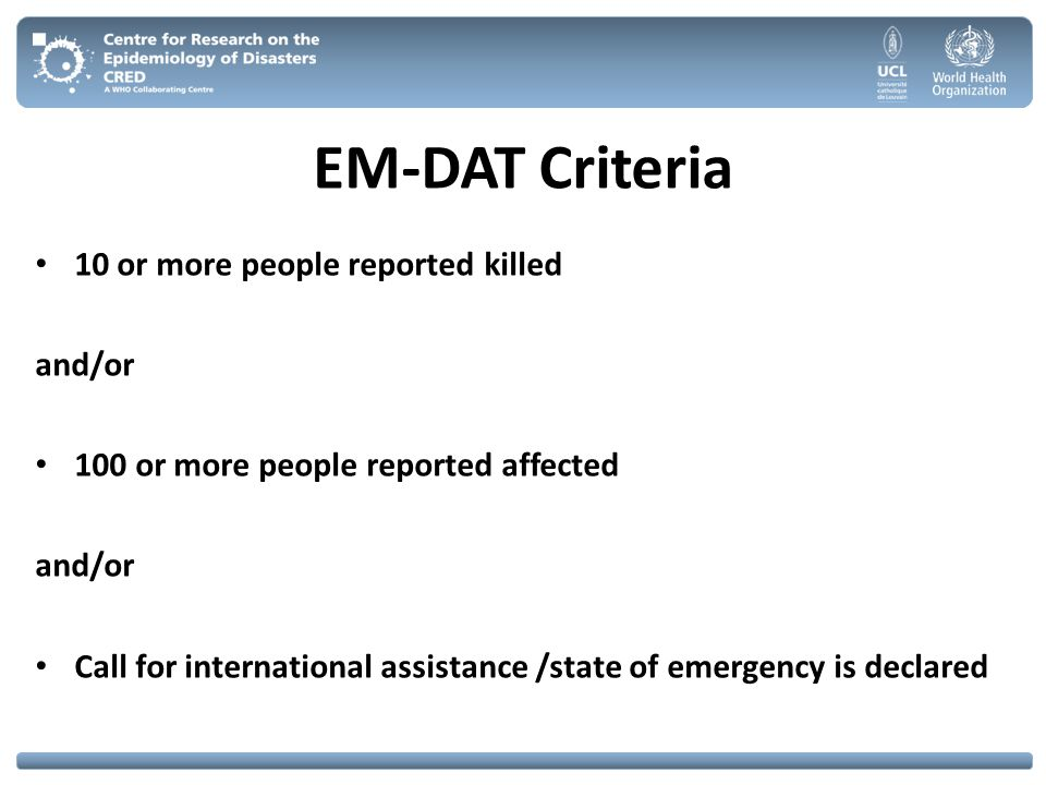 EM-DAT Criteria 10 or more people reported killed and/or