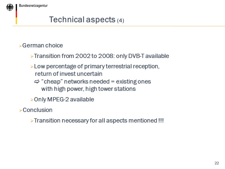 Technical aspects (4) German choice. Transition from 2002 to 2008: only DVB-T available.