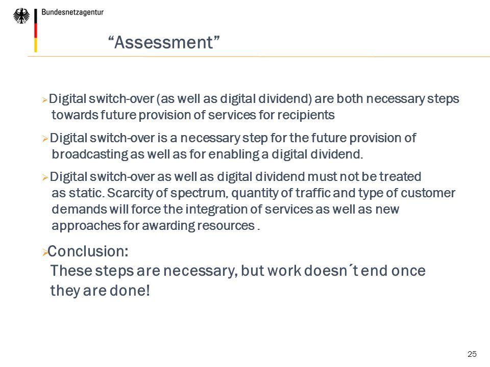 Assessment Digital switch-over (as well as digital dividend) are both necessary steps towards future provision of services for recipients.
